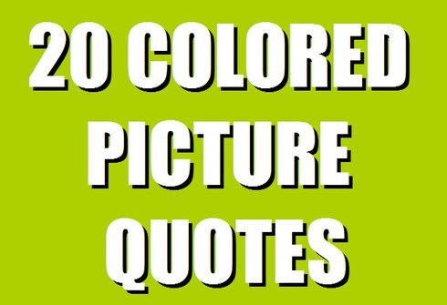 20 Awesome Colored Picture Quotes