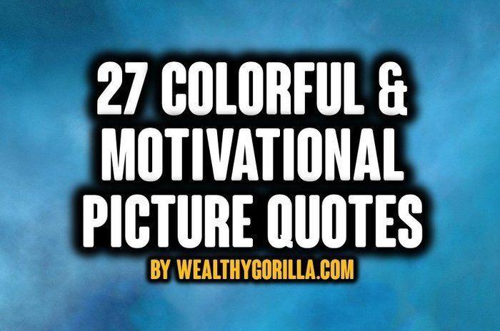 27 Colorful & Motivational Picture Quotes