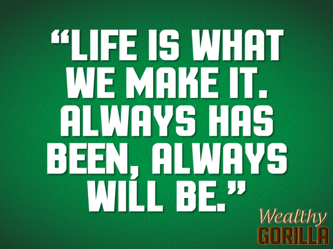 What We Make It Quote About Life