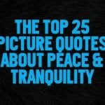 The Top 25 Picture Quotes About Peace & Tranquility