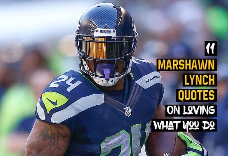 11 Marshawn Lynch On Loving What You Do