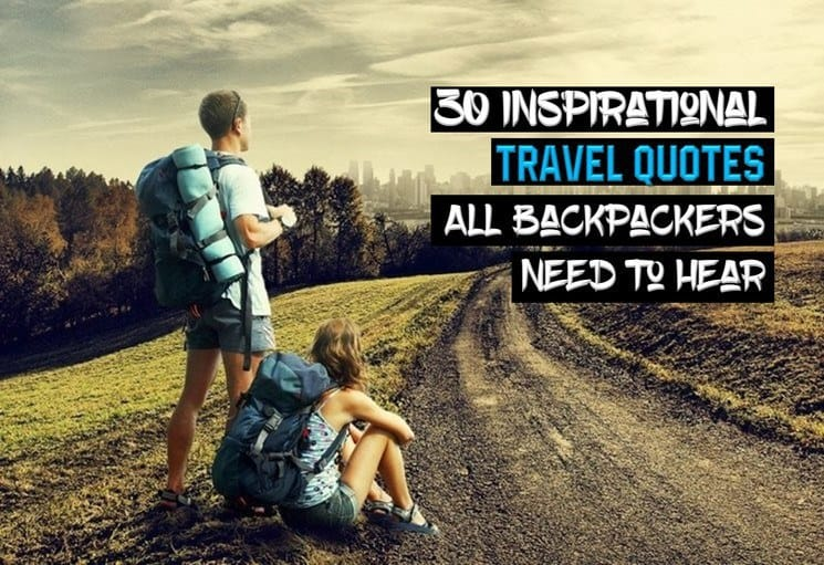 30 Inspirational Travel Quotes All Backpacers Need to Hear