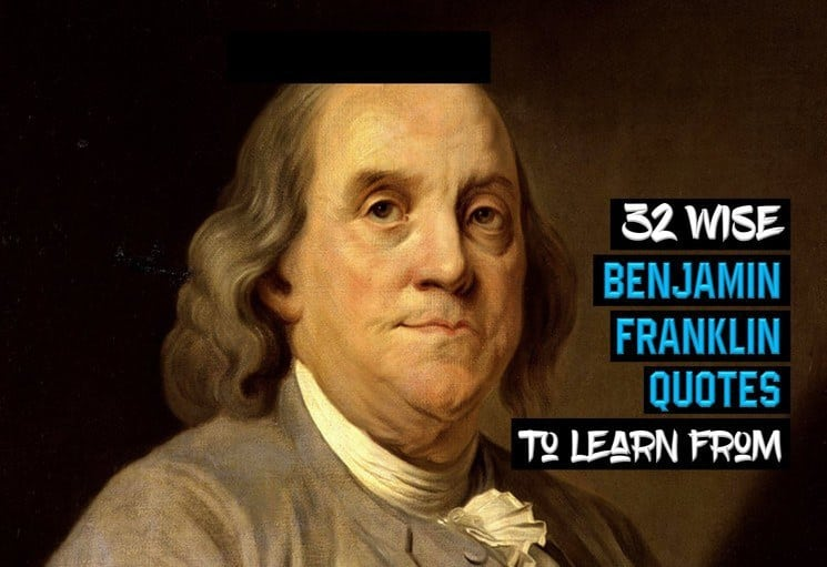 32 Wise Benjamin Franklin Quotes To Learn From 2021 Wealthy Gorilla