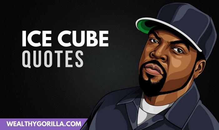 22 Inspirational Ice Cube Quotes For A Good Day