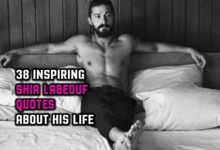 38 Inspiring Shia LaBeouf Quotes About His Life