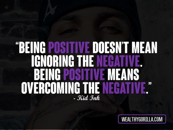 Quotes On Being Positive Delectable 21 Motivating Kid Ink Quotes On Forgetting The Past  Wealthy Gorilla