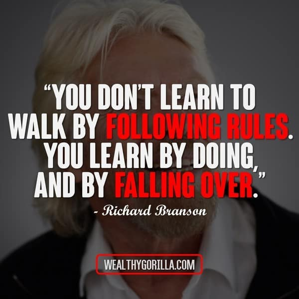You don't learn to walk by following the rules. You learn by doing, and by falling over.