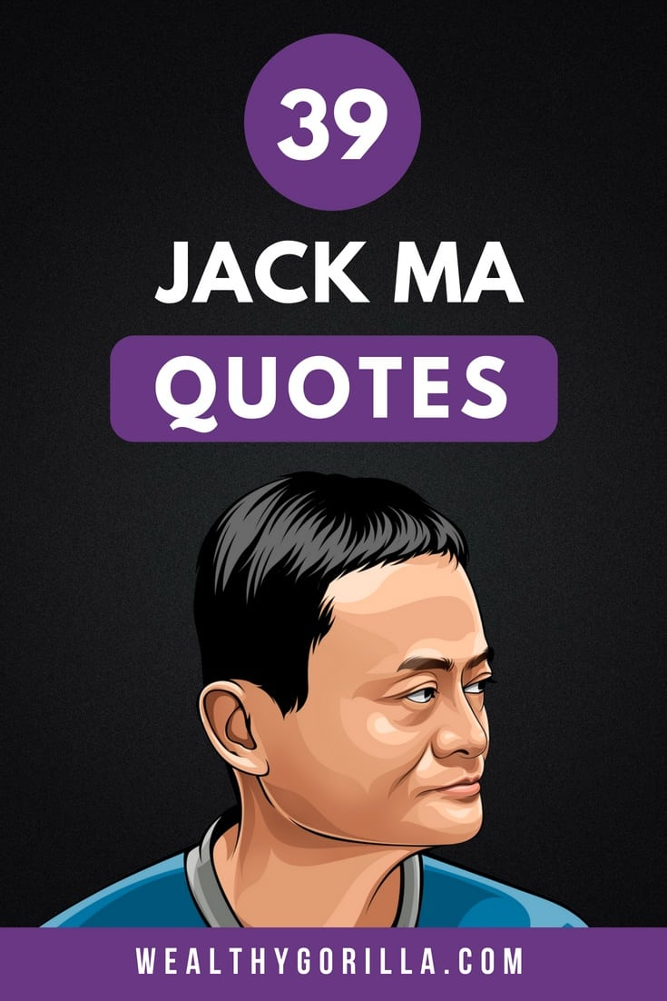 39 Wise Jack Ma Quotes For Entrepreneurs 2021 Wealthy Gorilla
