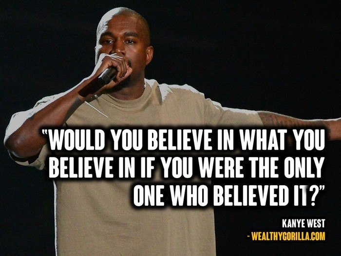 38 Bold Motivational Kanye West Quotes 2019 Wealthy