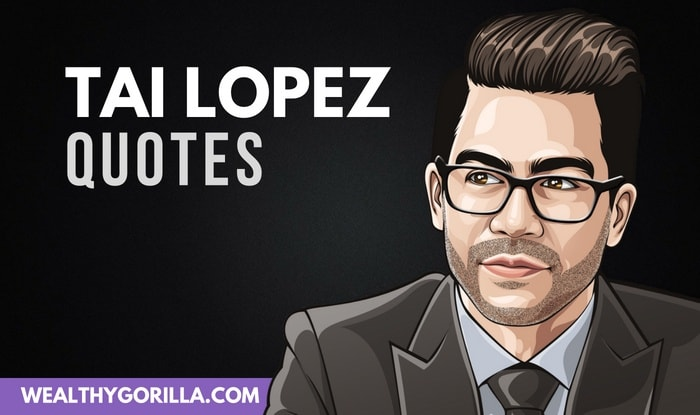 25 Inspirational Tai Lopez Quotes With All That Knowledge