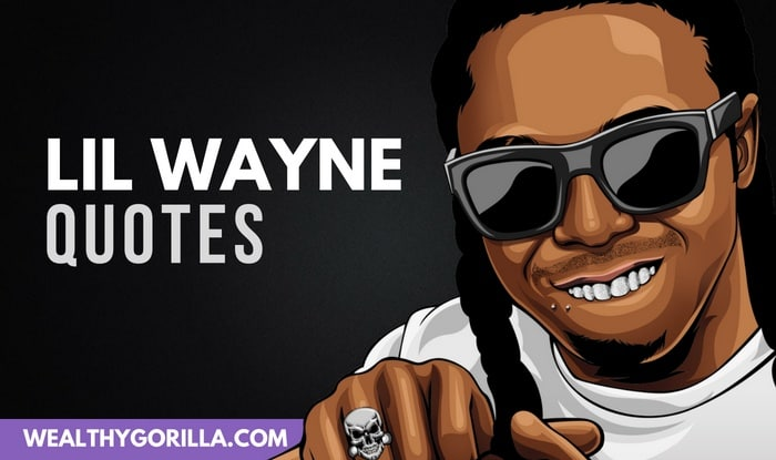 35 Surprisingly Motivational Lil Wayne Quotes Wealthy Gorilla