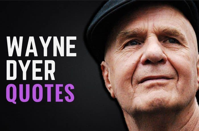 28 Dr. Wayne Dyer Quotes on Self-Love, Affirmations & Change
