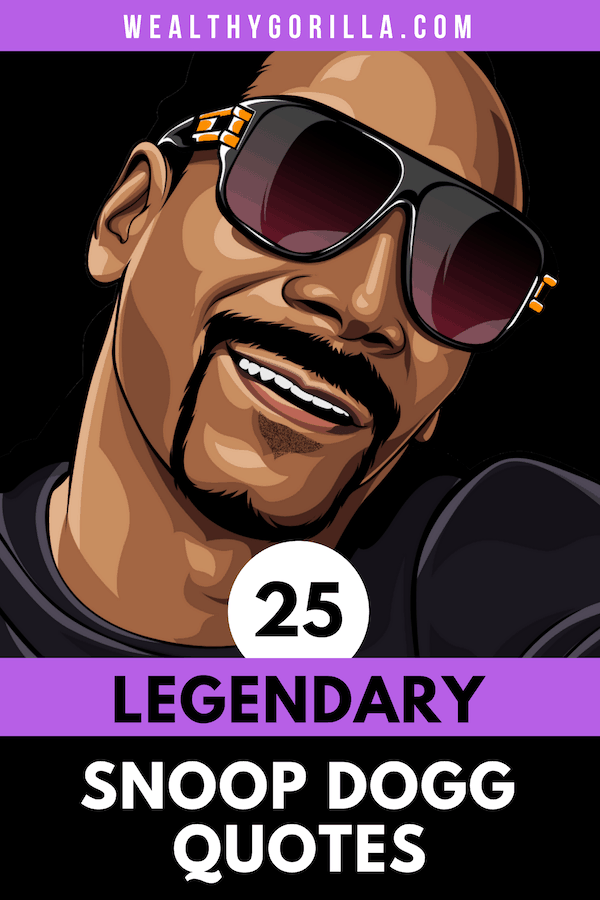 25 Classic Snoop Dogg Quotes to Brighten Your Day (2019) | Wealthy