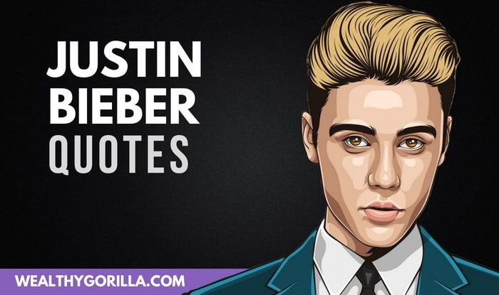 25 Surprisingly Inspirational Justin Bieber Quotes Wealthy Gorilla