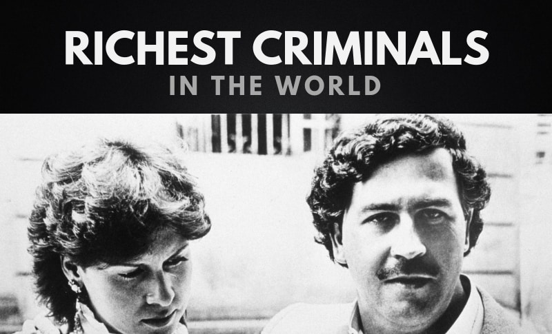 The Richest Criminals in the World