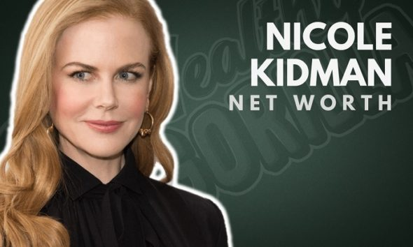 Nicole Kidman's Net Worth