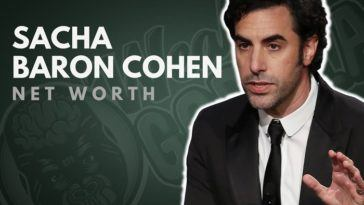 Sacha Baron Cohen's Net Worth