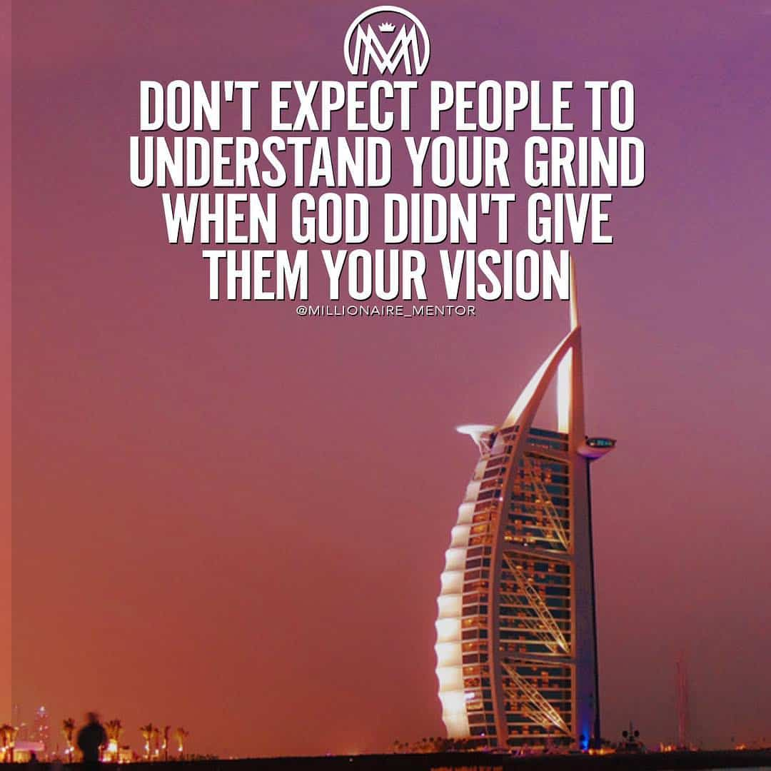 """""""Don't expect people to understand your grind when God didn't give them your vision."""" - quote"""