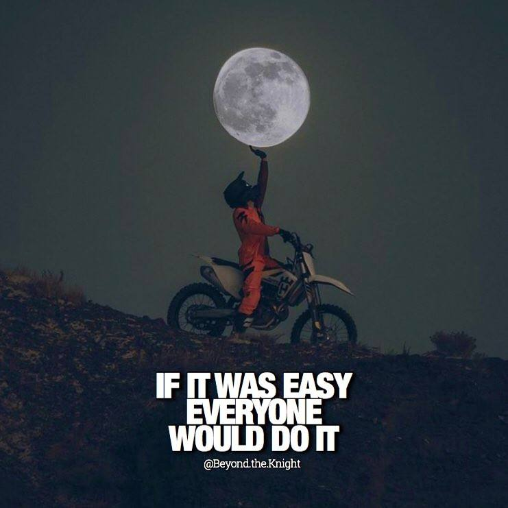 """""""If it was easy, everyone would do it."""" - quote"""