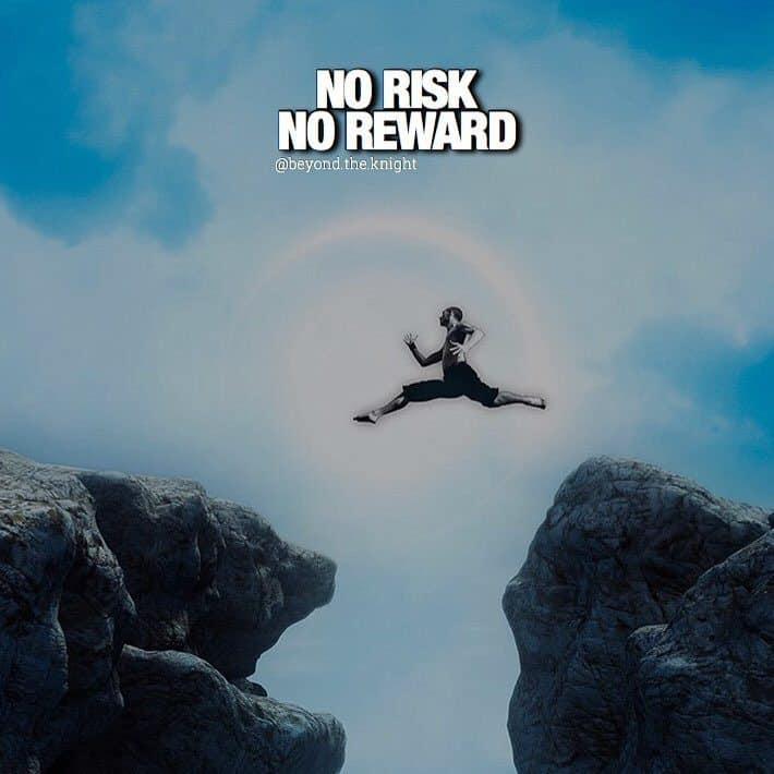 """""""No risk, no reward."""" - quote"""