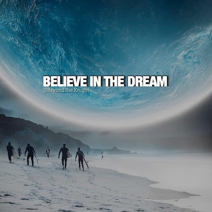 """""""Believe in the dream."""" - quote"""