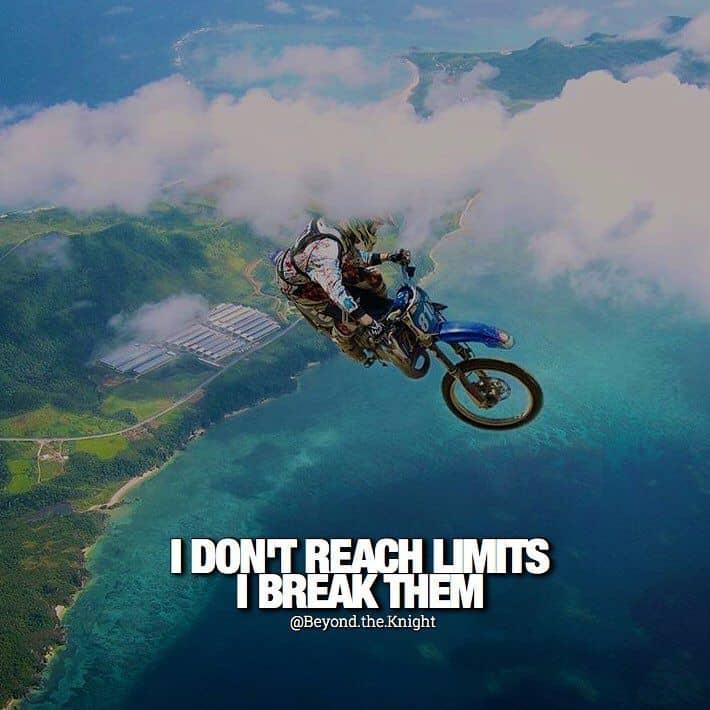 """I don't reach limits. I break them."" - quote"
