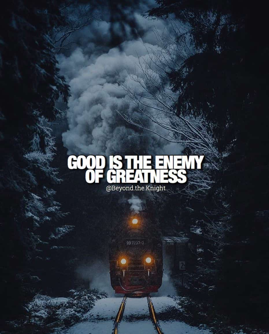 """""""Good is the enemy of greatness."""" - quote"""