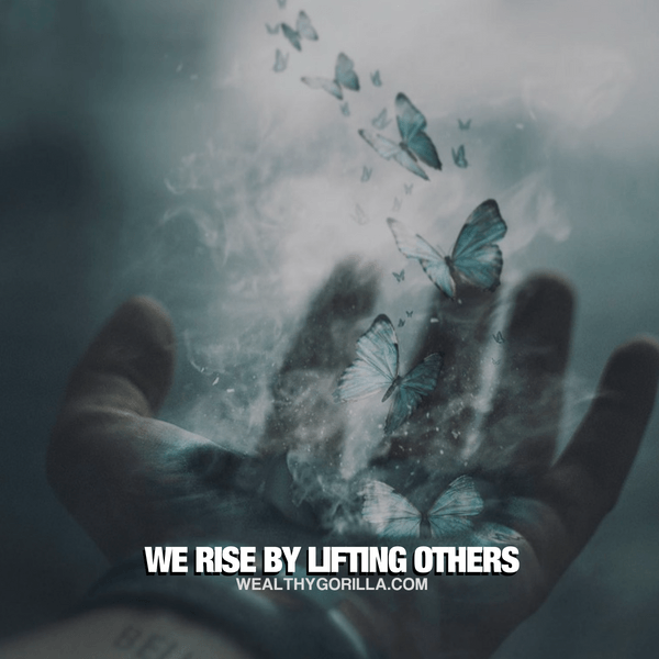 """""""We rise by lifting others."""" - quote"""