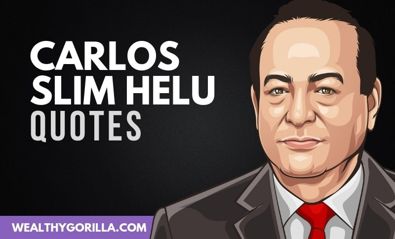 45 Carlos Slim Helu Quotes About Wealth & Success