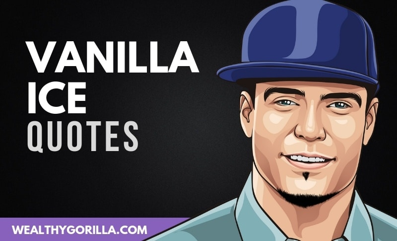 42 Vanilla Ice Quotes that Inspire People to Succeed
