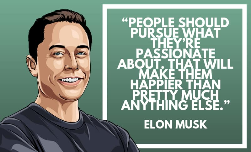 Follow your Passions - Inspirational Elon Musk Quote