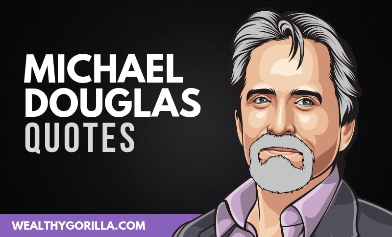 41 Legendary Michael Douglas Quotes