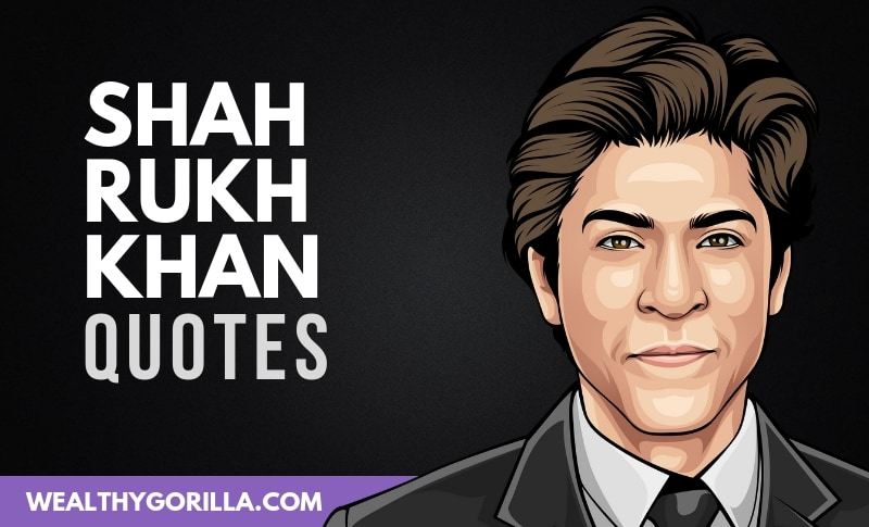 26 Bold Shah Rukh Khan Quotes About Success Life Wealthy Gorilla