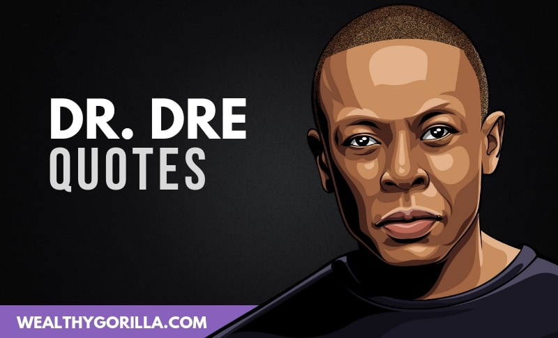 29 Inspirational Dr Dre Quotes About Success 2020 Wealthy Gorilla