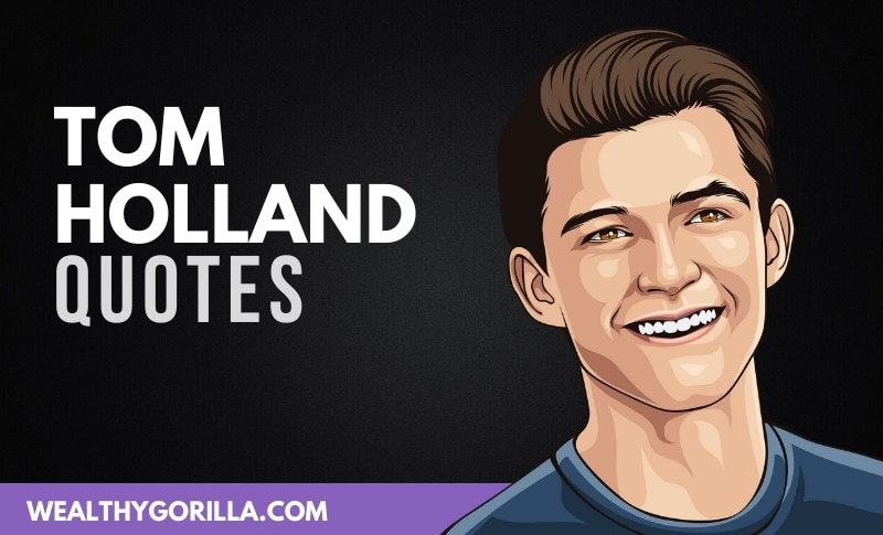 The Best Tom Holland quotes