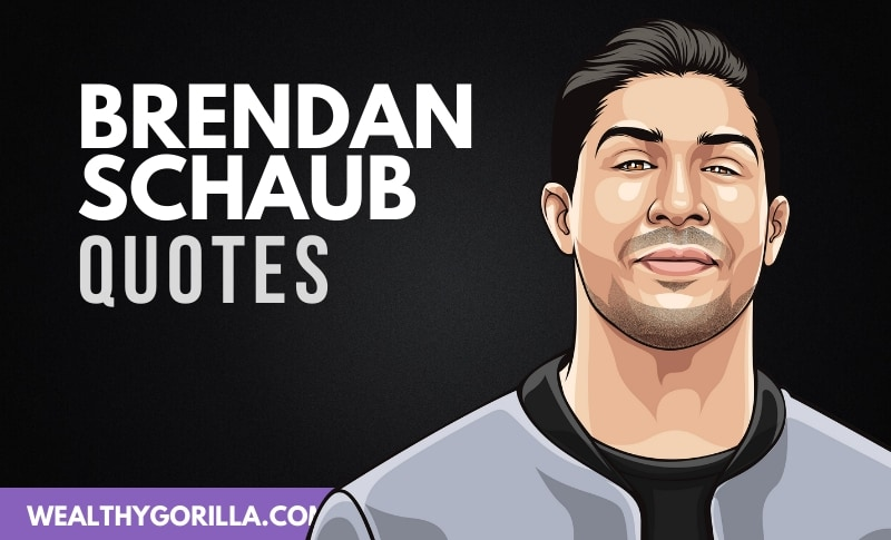 The Best Brendan Schaub Quotes