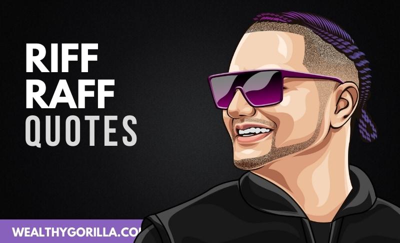 20 Surprisingly Motivational Riff Raff Quotes