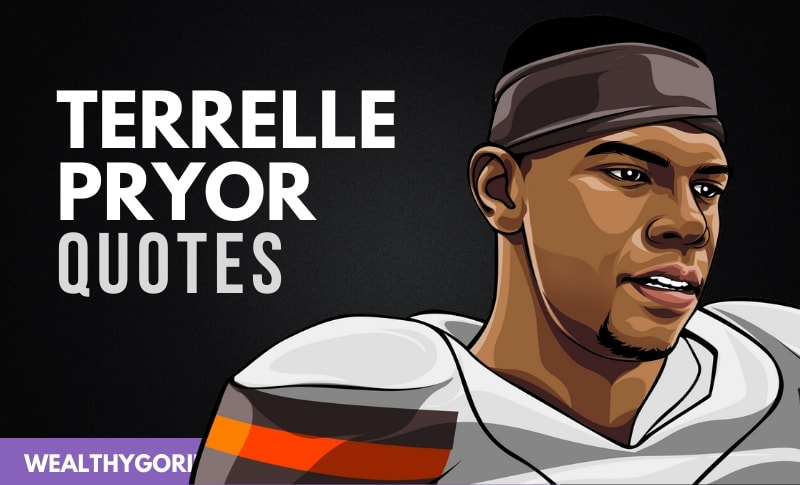 20 Famous Terrelle Pryor Quotes & Sayings