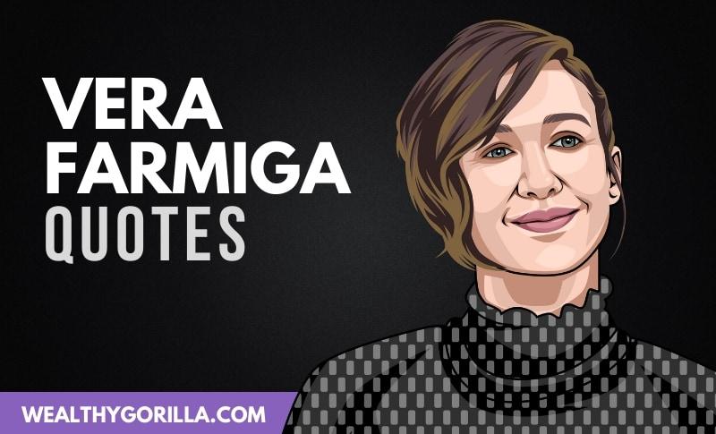 45 Greatest Vera Farmiga Quotes
