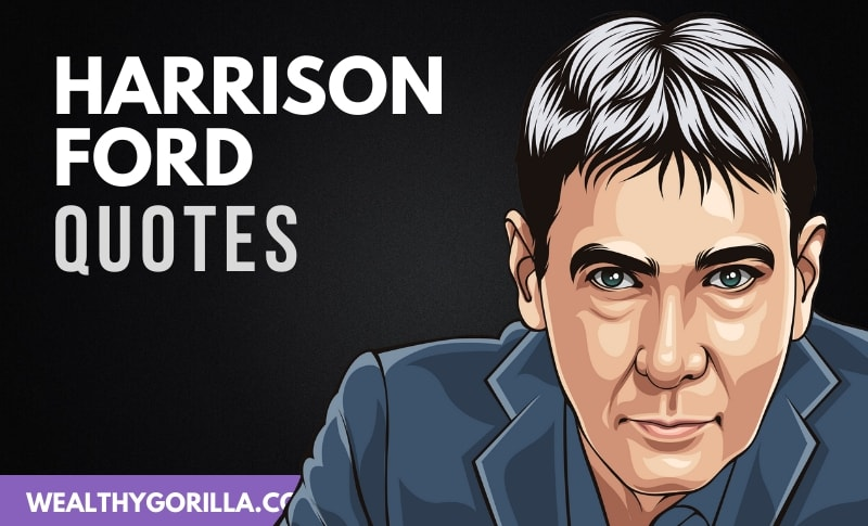 28 Harrison Ford Quotes About Life, Success & Acting