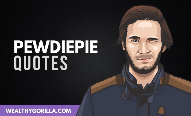 33 Motivational PewDiePie Quotes