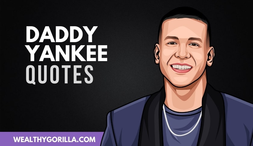 25 Greatest Daddy Yankee Quotes Of All Time