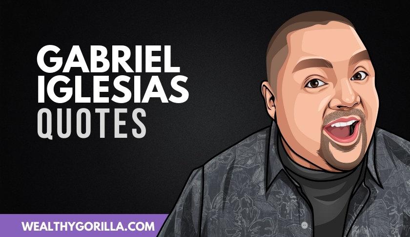 50 Funny & Wonderful Gabriel Iglesias Quotes