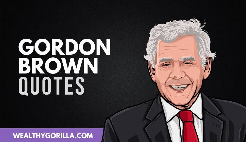 50 Incredible Gordon Brown Quotes