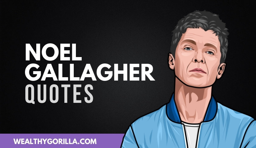 50 Noel Gallagher Quotes About Music, Success & Life