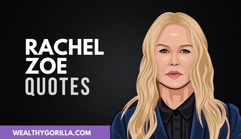 50 Rachel Zoe Quotes About Life & Fashion