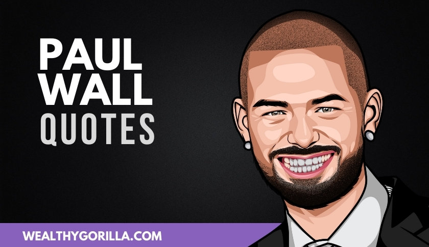 22 Incredible Paul Wall Quotes About His Life