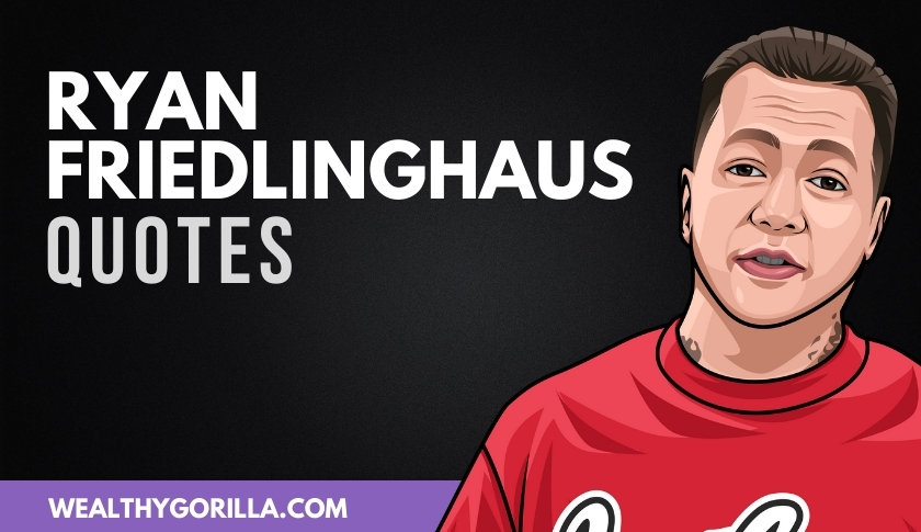 The Best Ryan Friedlinghaus Quotes