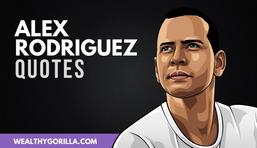 The Best Alex Rodriguez Quotes