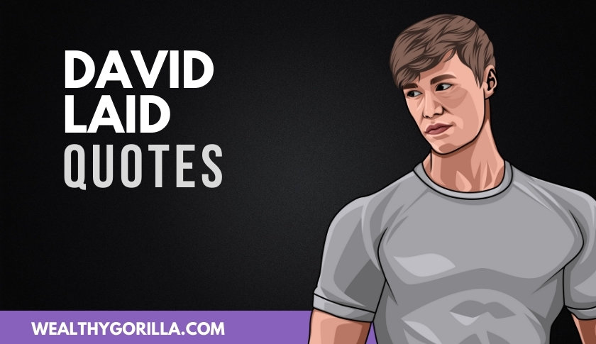 40 of the Most Inspirational David Laid Quotes